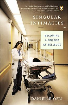 Singular Intimacies: Becoming a Doctor at Bellevue by Ofri, Danielle