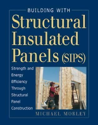 Building with Structural Insulated Panels (SIPs): Strength and Energy Efficienc