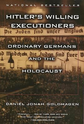 Hitler's Willing Executioners: Ordinary Germans and the Holocaust by Goldhagen,
