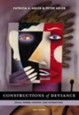 Constructions of Deviance: Social Power, Context, and Interaction, Adler, Peter,