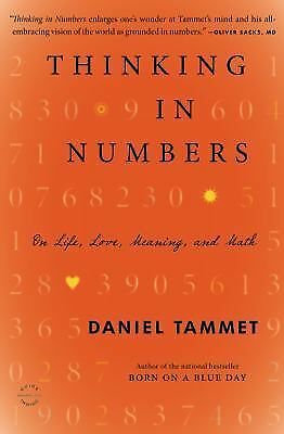 Thinking In Numbers: On Life, Love, Meaning, and Math by Tammet, Daniel