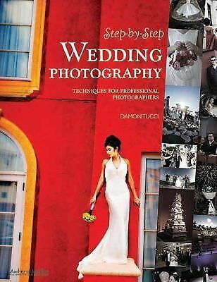 Step-By-Step Wedding Photography: Techniques for Professional Photographers by