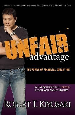 Unfair Advantage: The Power of Financial Education, Kiyosaki, Robert T., Good Bo