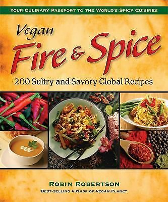 Vegan Fire & Spice: 200 Sultry and Savory Global Recipes by Robin Robertson