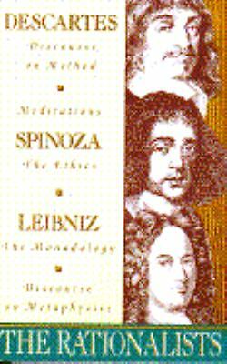 The Rationalists: Descartes: Discourse on Method & Meditations; Spinoza: Ethics