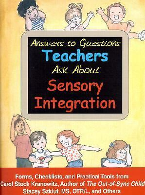 Answers to Questions Teachers Ask About Sensory Integration by Kranowitz, Carol