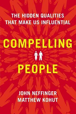 Compelling People: The Hidden Qualities That Make Us Influential by Neffinger,