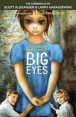 Big Eyes: The Screenplay by Alexander, Scott, Karaszewski, Larry