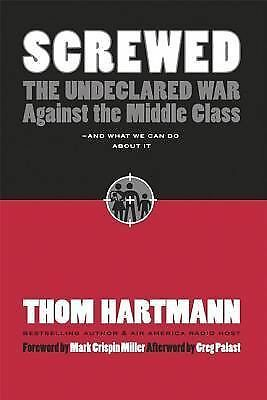 Screwed: The Undeclared War Against the Middle Class -- And What We Can Do About