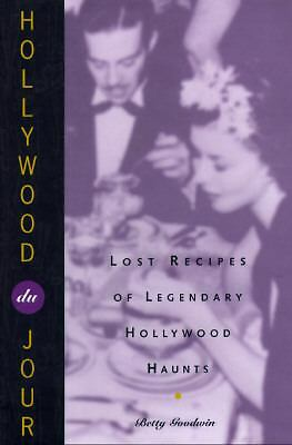 Hollywood Du Jour: Lost Recipes of Legendary Hollywood Haunts by Goodwin, Betty