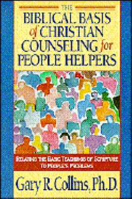 The Biblical Basis of Christian Counseling for People Helpers, Gary R. Collins,