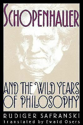 Schopenhauer and the Wild Years of Philosophy by Safranski, Rüdiger