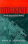 Intelligence: From Secrets to Policy by Lowenthal, Mark M.
