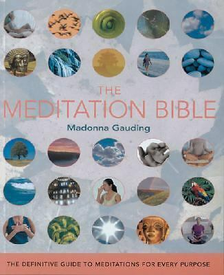 The Meditation Bible: The Definitive Guide to Meditations for Every Purpose, Gau