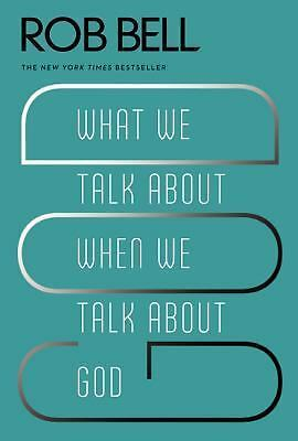 What We Talk About When We Talk About God by Bell, Rob