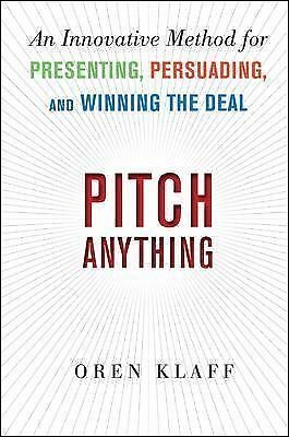 Pitch Anything: An Innovative Method for Presenting, Persuading, and Winning th