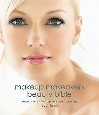 Makeup Makeovers Beauty Bible: Expert Secrets for Stunning Transformations by J