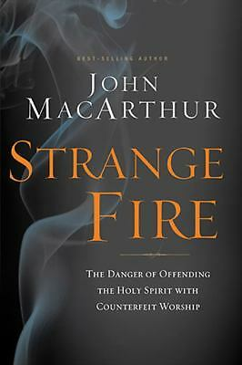Strange Fire: The Danger of Offending the Holy Spirit with Counterfeit Worship,