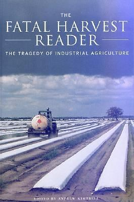 The Fatal Harvest Reader: The Tragedy of Industrial Agriculture by