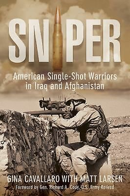 Sniper: American Single-Shot Warriors In Iraq And Afghanistan by Cavallaro, Gin