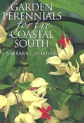 Garden Perennials for the Coastal South by Sullivan, Barbara J.