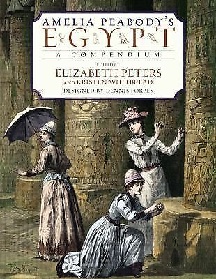 Amelia Peabody's Egypt: A Compendium by Peters, Elizabeth, Whitbread, Kristen,