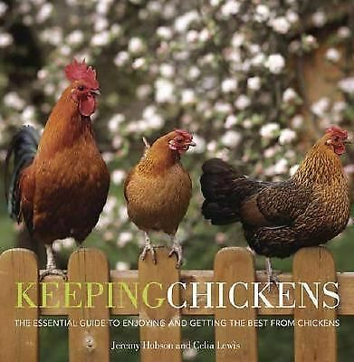 Keeping Chickens: The Essential Guide, Lewis, Celia, Hobson, Jeremy, Good Book