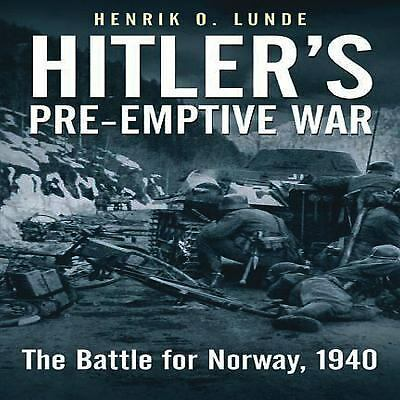 Hitler's Preemptive War: The Battle for Norway, 1940, Lunde, Henrik, Good Book