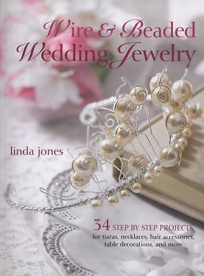 Wire & Beaded Wedding Jewelry & Accessories: 34 Step by Step Projects by Linda