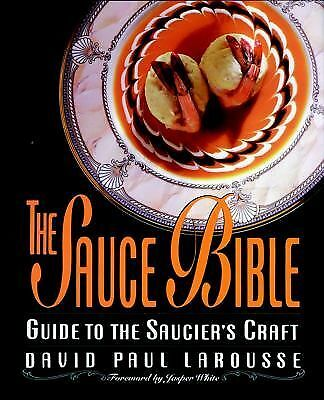 The Sauce Bible: Guide to the Saucier's Craft by Larousse, David P