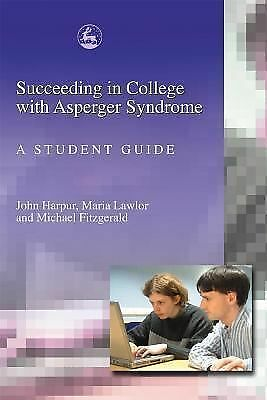 Succeeding in College with Asperger Syndrome: A Student Guide by Harpur, John