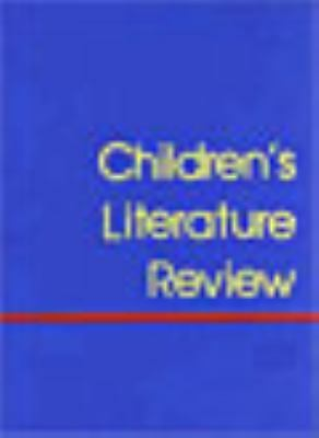 Children's Literature Review: Excerpts from Reviews, Criticism and Commentary on
