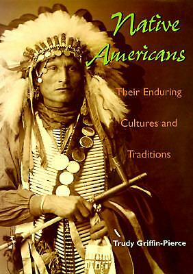 Native Americans: Enduring Culture and Traditions, Griffin-Pierce, Trudy, Good B