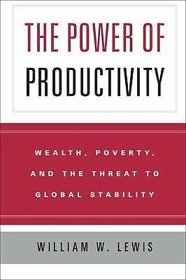 The Power of Productivity: Wealth, Poverty, and the Threat to Global Stability,