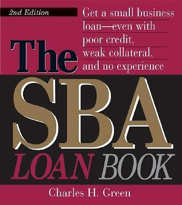 The SBA Loan Book: Get A Small Business Loan--even With Poor Credit, Weak Collat