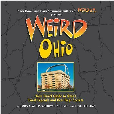 Weird Ohio: Your Travel Guide to Ohio's Local Legends and Best Kept Secrets, Wil