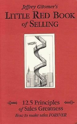 Little Red Book of Selling: 12.5 Principles of Sales Greatness, Jeffrey Gitomer,