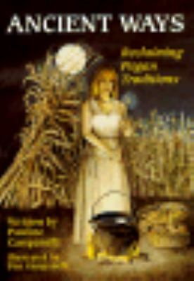 Ancient Ways: Reclaiming Pagan Traditions by Pauline Campanelli