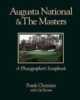 Augusta National & the Masters: A Photographer's Scrapbook, Brown, Cal, Christia