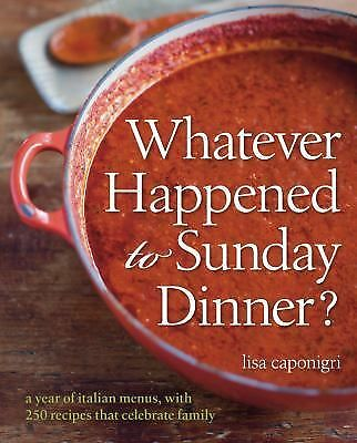 Whatever Happened to Sunday Dinner?: A Year of Italian Menus with 250 Recipes T