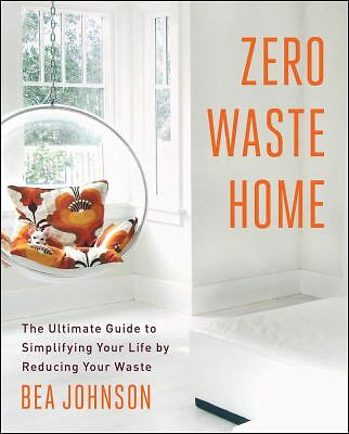 Zero Waste Home: The Ultimate Guide to Simplifying Your Life by Reducing Your W