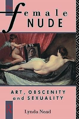 The Female Nude: Art, Obscenity and Sexuality by Nead, Lynda