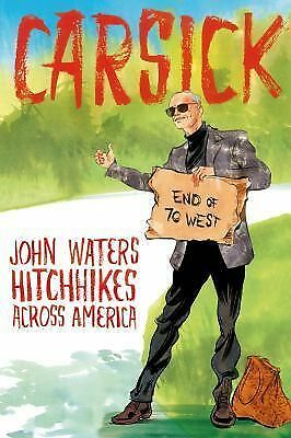 Carsick: John Waters Hitchhikes Across America by Waters, John