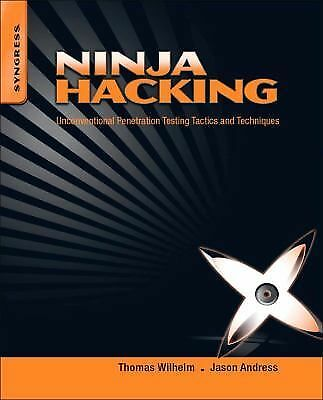 Ninja Hacking: Unconventional Penetration Testing Tactics and Techniques by Wil