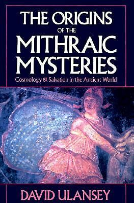 The Origins of the Mithraic Mysteries: Cosmology and Salvation in the Ancient W