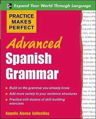 Practice Makes Perfect: Advanced Spanish Grammar by Vallecillos, Rogelio