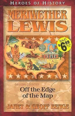 Meriwether Lewis: Off the Edge of the Map (Heroes of History), Janet Benge, Geof