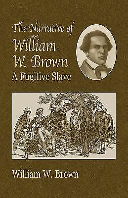 The Narrative of William W. Brown, a Fugitive Slave (African American) by Brown