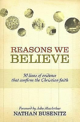 Reasons We Believe: 50 Lines of Evidence That Confirm the Christian Faith, Natha