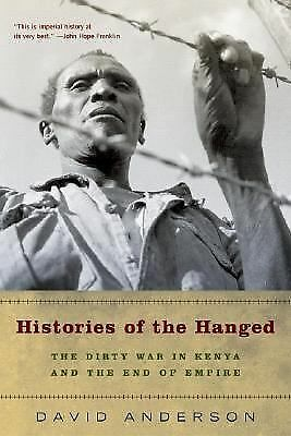 Histories of the Hanged: The Dirty War in Kenya and the End of Empire by David